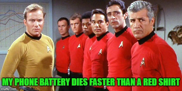 Time to upgrade | MY PHONE BATTERY DIES FASTER THAN A RED SHIRT | image tagged in memes,funny,star trek red shirts | made w/ Imgflip meme maker