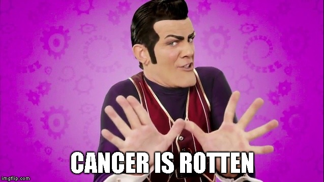 In The Past 24 Hrs, Cancer Claimed The Actor Who Played Robbie Rotten, A Friend Of Ours and, Thousands Of Others Around The Worl | CANCER IS ROTTEN | image tagged in lazy town,robbie rotten,cancer,dead,death,died | made w/ Imgflip meme maker