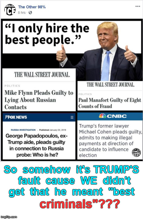 "Hire the Best! | So  somehow  it's TRUMP'S  fault  cause  WE  didn't  get  that  he  meant  ""best criminals""??? 
