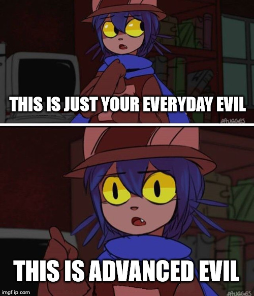 This is advanced OneShot | THIS IS JUST YOUR EVERYDAY EVIL THIS IS ADVANCED EVIL | image tagged in this is advanced oneshot | made w/ Imgflip meme maker