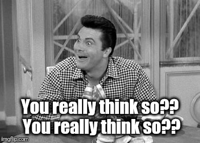 Jethro | You really think so?? You really think so?? | image tagged in jethro | made w/ Imgflip meme maker