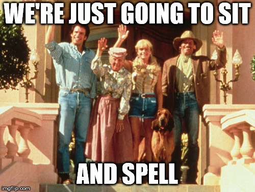 Beverly Hillbillies Bye | WE'RE JUST GOING TO SIT AND SPELL | image tagged in beverly hillbillies bye | made w/ Imgflip meme maker