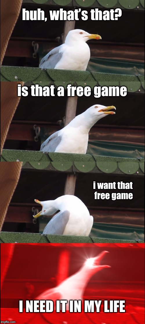 I love free stuff! | I'M THE PERSON YOU TELL YOUR THERAPIST ABOUT. | image tagged in memes,inhaling seagull,seagull,gaming,steam,funny | made w/ Imgflip meme maker