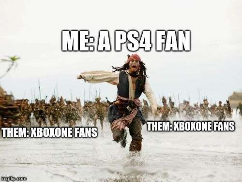 Jack Sparrow Being Chased | ME: A PS4 FAN THEM: XBOXONE FANS THEM: XBOXONE FANS | image tagged in memes,jack sparrow being chased | made w/ Imgflip meme maker