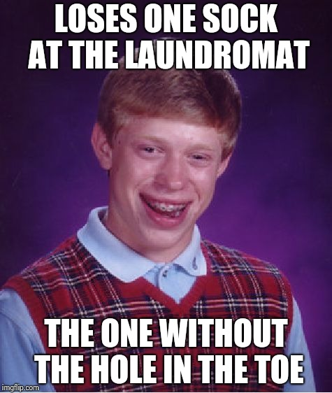 A true Bad Luck experience | LOSES ONE SOCK AT THE LAUNDROMAT THE ONE WITHOUT THE HOLE IN THE TOE | image tagged in memes,bad luck brian,dirty laundry,sock,troll,the empire strikes back | made w/ Imgflip meme maker