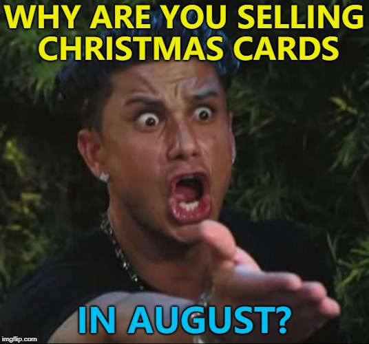 Christmas In August Meme.Probably Trying To Shift Last Years Stock To Make Room For