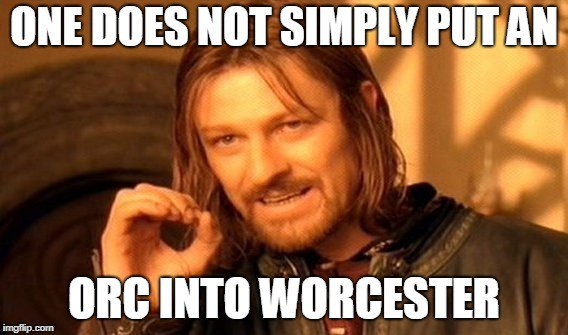 One Does Not Simply Meme | ONE DOES NOT SIMPLY PUT AN ORC INTO WORCESTER | image tagged in memes,one does not simply | made w/ Imgflip meme maker
