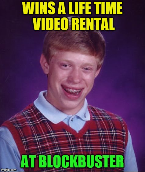 Bad Luck Brian Meme | WINS A LIFE TIME VIDEO RENTAL AT BLOCKBUSTER | image tagged in memes,bad luck brian | made w/ Imgflip meme maker