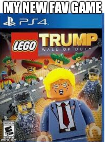 Now available on Amazon for $39.86 | MY NEW FAV GAME | image tagged in trump wall,video games,memes | made w/ Imgflip meme maker