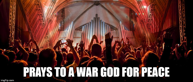 The intelligence of Christians. | PRAYS TO A WAR GOD FOR PEACE | image tagged in christians,human stupidity,war,god,militant | made w/ Imgflip meme maker