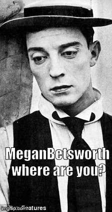 MeganBetsworth where are you? | made w/ Imgflip meme maker