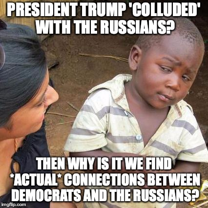 So Lanny Davis is a registered lobbyist for a Russian wanted by the US gov't. Nothing to see here. | PRESIDENT TRUMP 'COLLUDED' WITH THE RUSSIANS? THEN WHY IS IT WE FIND *ACTUAL* CONNECTIONS BETWEEN DEMOCRATS AND THE RUSSIANS? | image tagged in 2018,democrats,collusion,russians | made w/ Imgflip meme maker