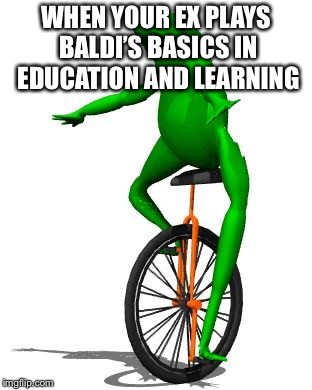 Dat Boi | WHEN YOUR EX PLAYS BALDI'S BASICS IN EDUCATION AND LEARNING | image tagged in memes,dat boi | made w/ Imgflip meme maker