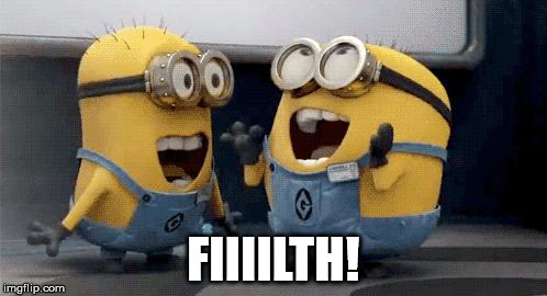 Excited Minions Meme | FIIIILTH! | image tagged in memes,excited minions | made w/ Imgflip meme maker