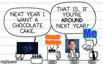 If Metroid Prime 4 gets cancelled next year... | Me Metroid Fanbase | image tagged in diary of a wimpy kid,metroid,reggie,nintendo,next year i want a chocolate cake | made w/ Imgflip meme maker