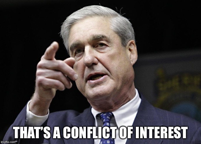 Robert S. Mueller III wants you | THAT'S A CONFLICT OF INTEREST | image tagged in robert s mueller iii wants you | made w/ Imgflip meme maker