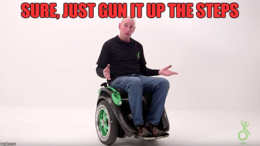 handicaped | SURE, JUST GUN IT UP THE STEPS | image tagged in handicaped | made w/ Imgflip meme maker