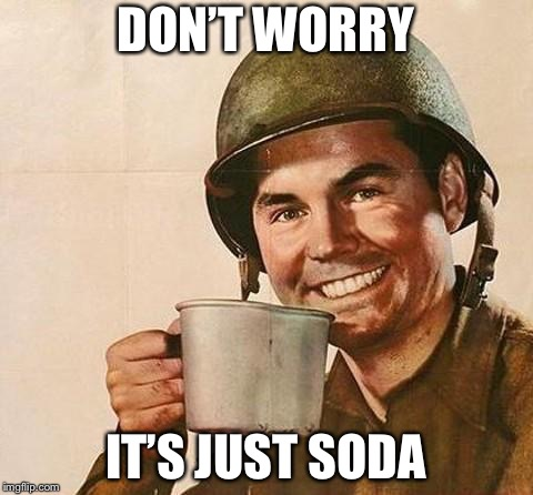DON'T WORRY IT'S JUST SODA | made w/ Imgflip meme maker