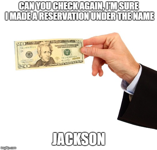 CAN YOU CHECK AGAIN, I'M SURE I MADE A RESERVATION UNDER THE NAME JACKSON | made w/ Imgflip meme maker