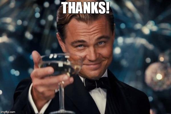 THANKS! | image tagged in memes,leonardo dicaprio cheers | made w/ Imgflip meme maker