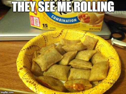 Good Guy Pizza Rolls |  THEY SEE ME ROLLING | image tagged in memes,good guy pizza rolls | made w/ Imgflip meme maker