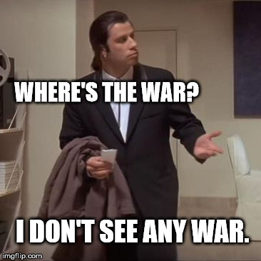 Confused Travolta | WHERE'S THE WAR? I DON'T SEE ANY WAR. | image tagged in confused travolta | made w/ Imgflip meme maker