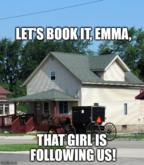 Grass guzzler | LET'S BOOK IT, EMMA, THAT GIRL IS FOLLOWING US! | image tagged in grass guzzler | made w/ Imgflip meme maker