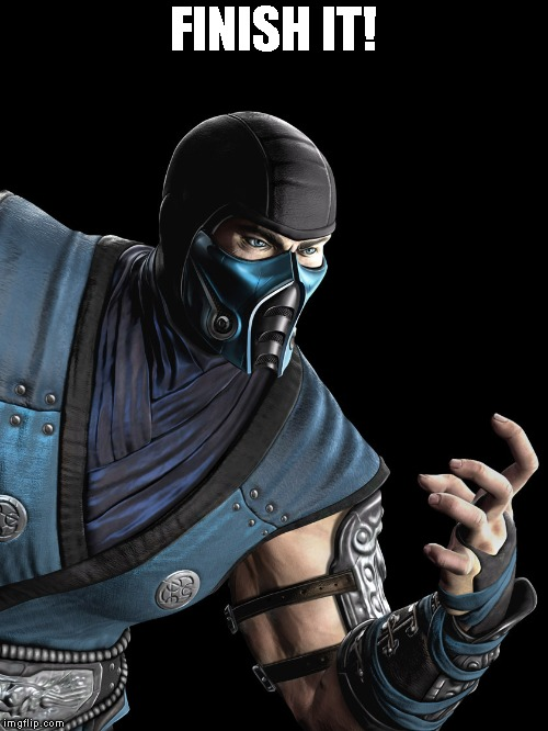 Sub Zero | FINISH IT! | image tagged in sub zero | made w/ Imgflip meme maker