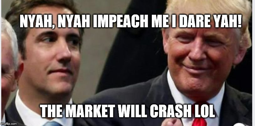 Trump Dare |  NYAH, NYAH IMPEACH ME I DARE YAH! THE MARKET WILL CRASH LOL | image tagged in trump,antitrump meme,political meme | made w/ Imgflip meme maker