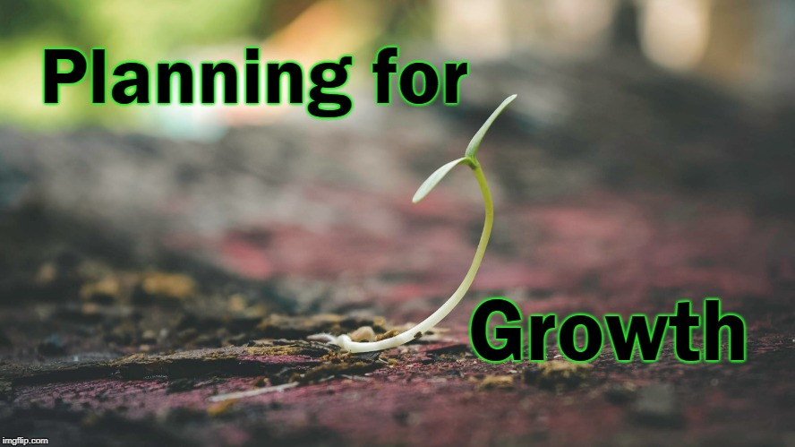 Planning for Growth | image tagged in planning | made w/ Imgflip meme maker