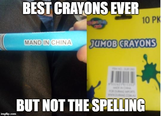 Incredible crayon memes |  BEST CRAYONS EVER; BUT NOT THE SPELLING | image tagged in best crayons ever,funny,made in china | made w/ Imgflip meme maker