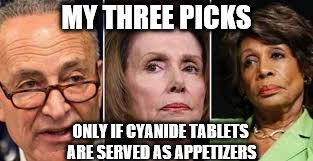 MY THREE PICKS ONLY IF CYANIDE TABLETS ARE SERVED AS APPETIZERS | made w/ Imgflip meme maker