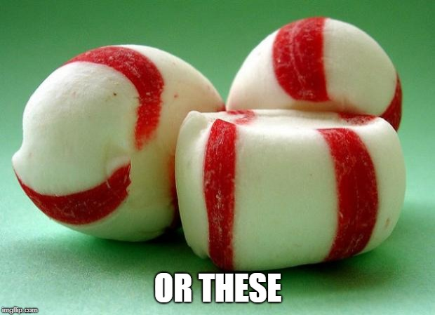 Mints | OR THESE | image tagged in mints | made w/ Imgflip meme maker