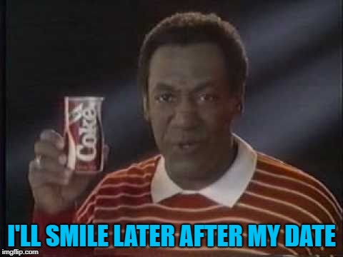 I'LL SMILE LATER AFTER MY DATE | made w/ Imgflip meme maker