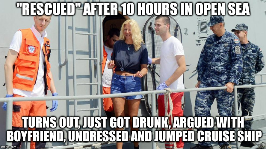 "respekt whamen still a thing? |  ""RESCUED"" AFTER 10 HOURS IN OPEN SEA; TURNS OUT, JUST GOT DRUNK, ARGUED WITH BOYFRIEND, UNDRESSED AND JUMPED CRUISE SHIP 