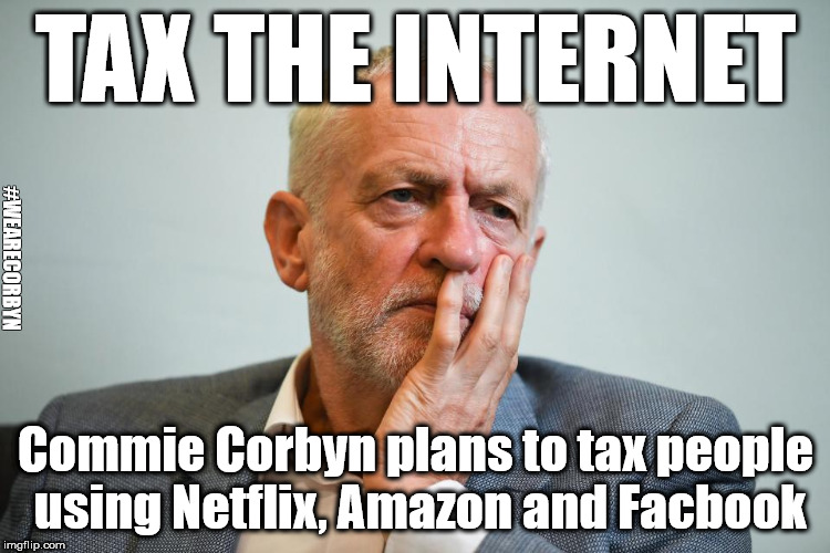 Corbyn - Tax internet users to fund state controlled media | TAX THE INTERNET Commie Corbyn plans to tax people using Netflix, Amazon and Facbook #WEARECORBYN | image tagged in corbyn eww,party of haters,communist socialist,momentum students,anti-semite and a racist,wearecorbyn | made w/ Imgflip meme maker