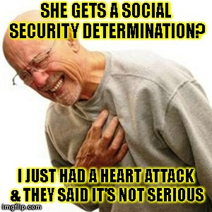 Right In The Childhood Meme | SHE GETS A SOCIAL SECURITY DETERMINATION? I JUST HAD A HEART ATTACK & THEY SAID IT'S NOT SERIOUS | image tagged in memes,right in the childhood | made w/ Imgflip meme maker