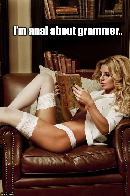 I'm anal about grammer.. | made w/ Imgflip meme maker