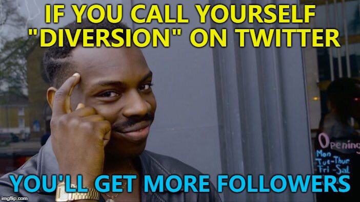 "I saw a ""follow diversion"" sign today... :) 