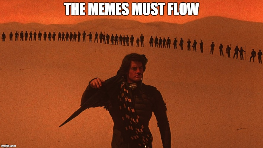 Dune | THE MEMES MUST FLOW | image tagged in dune | made w/ Imgflip meme maker