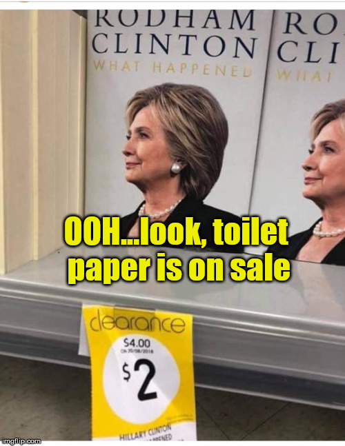 OOH...look, toilet paper is on sale | image tagged in democrats,hillary clinton | made w/ Imgflip meme maker