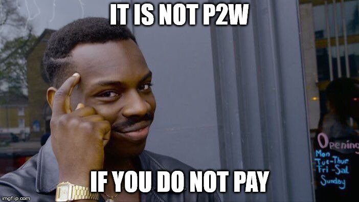 Roll Safe Think About It Meme |  IT IS NOT P2W; IF YOU DO NOT PAY | image tagged in memes,roll safe think about it | made w/ Imgflip meme maker