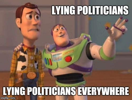 X, X Everywhere Meme | LYING POLITICIANS LYING POLITICIANS EVERYWHERE | image tagged in memes,x x everywhere | made w/ Imgflip meme maker