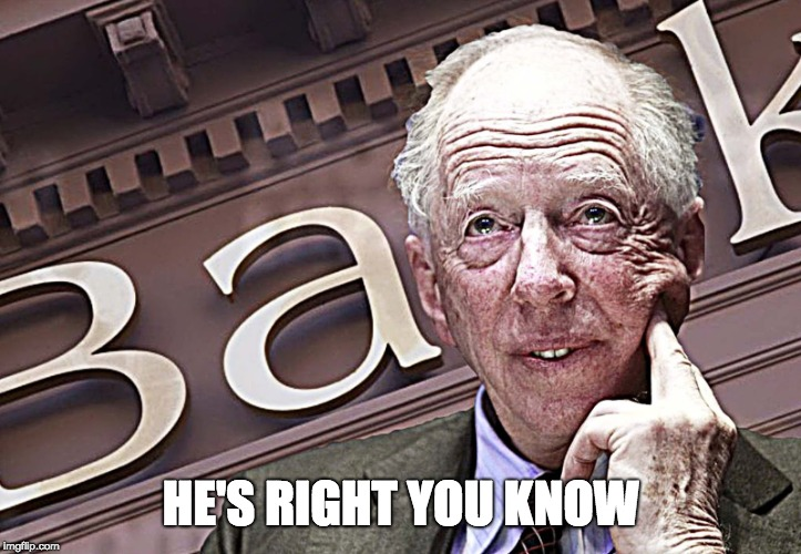 Jacob Rothschild  | HE'S RIGHT YOU KNOW | image tagged in jacob rothschild | made w/ Imgflip meme maker