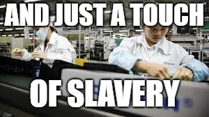 AND JUST A TOUCH OF SLAVERY | made w/ Imgflip meme maker