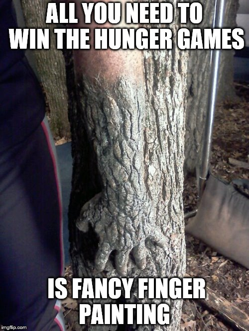 All You Need To Win The Hunger Games | ALL YOU NEED TO WIN THE HUNGER GAMES IS FANCY FINGER PAINTING | image tagged in hunger games,finger painting,joeysworldtour,memes,funny memes,fancey finger painting | made w/ Imgflip meme maker