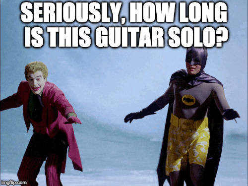 seriously | SERIOUSLY, HOW LONG IS THIS GUITAR SOLO? | image tagged in batman,guitar solo,rhythm section,bass,bass guitar | made w/ Imgflip meme maker