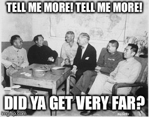 TELL ME MORE! TELL ME MORE! DID YA GET VERY FAR? | image tagged in tell me more,mao zedong,communism,musicals | made w/ Imgflip meme maker