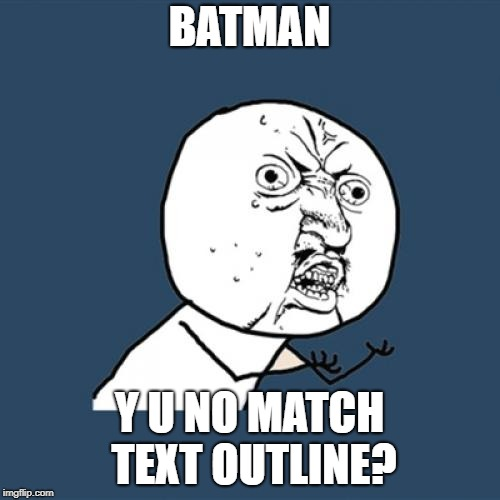 Y U No Meme | BATMAN Y U NO MATCH TEXT OUTLINE? | image tagged in memes,y u no | made w/ Imgflip meme maker