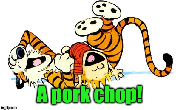 A pork chop! | made w/ Imgflip meme maker